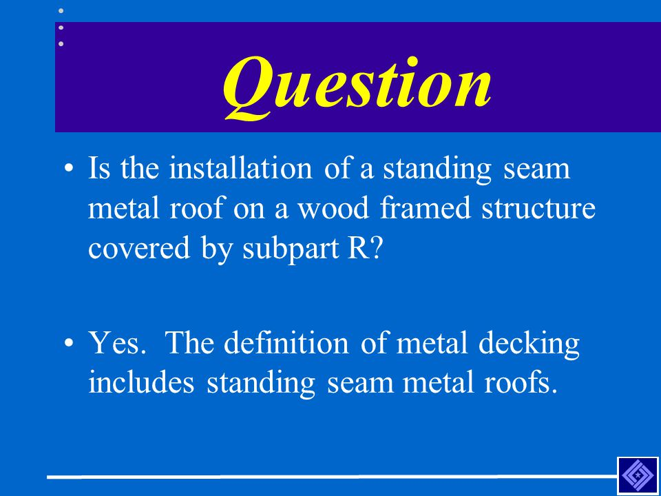 Question Is the installation of a standing seam metal roof on a wood framed structure covered by subpart R
