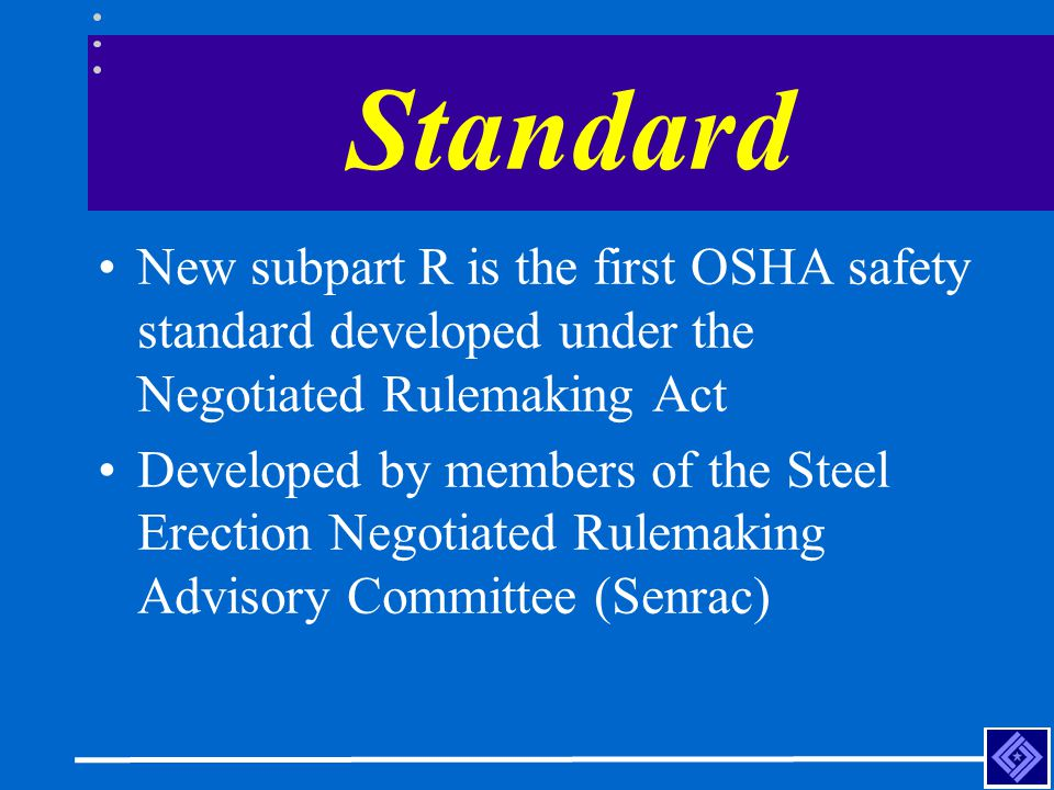 Standard New subpart R is the first OSHA safety standard developed under the Negotiated Rulemaking Act.