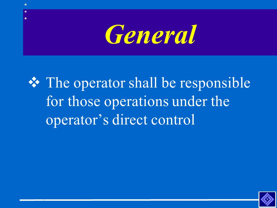General The operator shall be responsible for those operations under the operator's direct control.