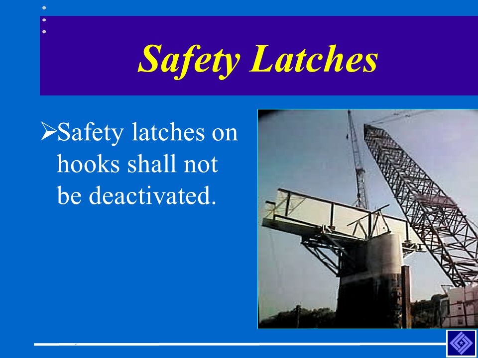 Safety Latches Safety latches on hooks shall not be deactivated.