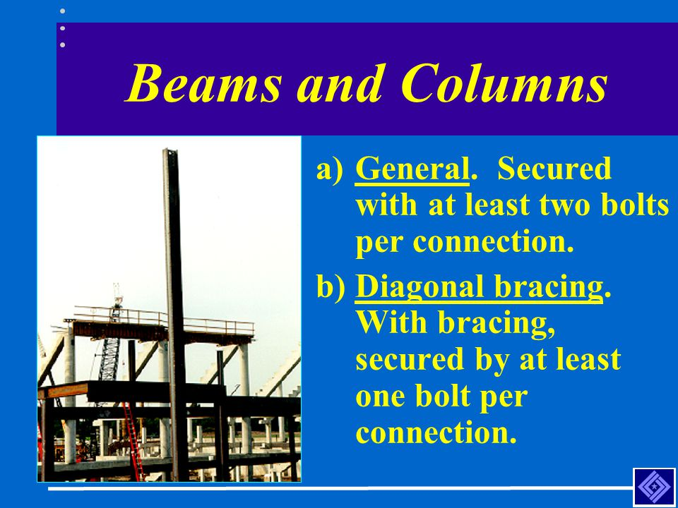 Beams and Columns General. Secured with at least two bolts per connection.