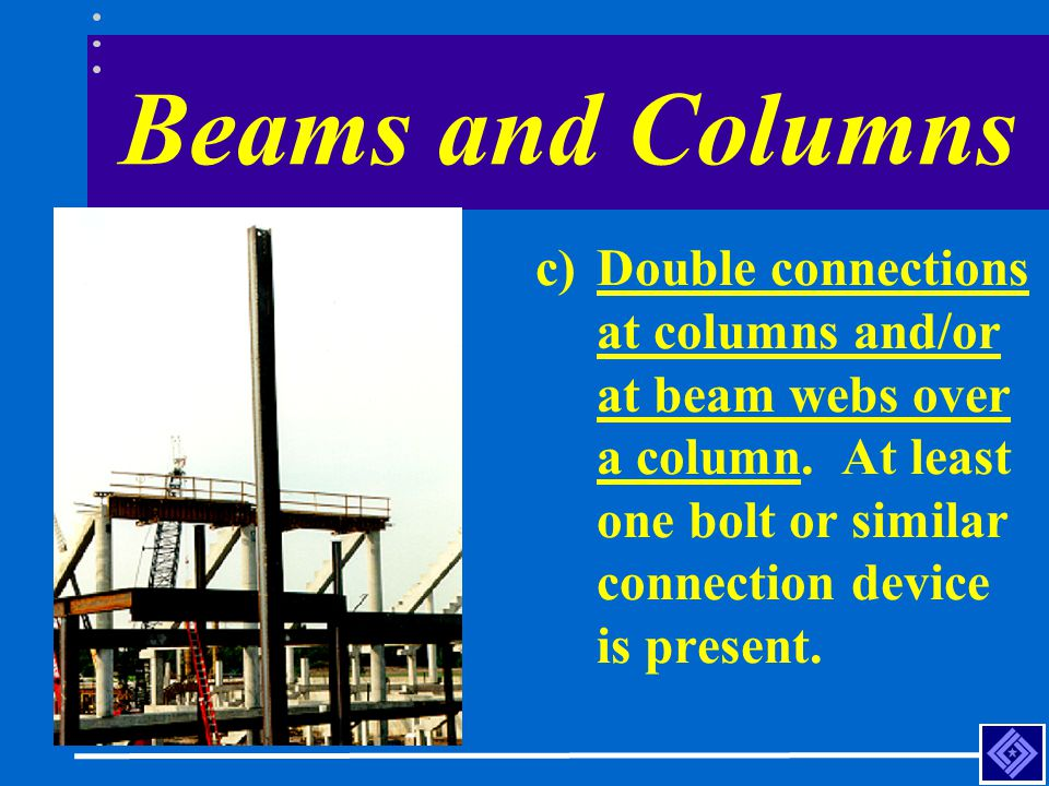 Beams and Columns Double connections at columns and/or at beam webs over a column.