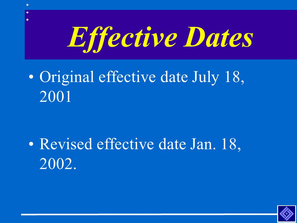 Effective Dates Original effective date July 18, 2001