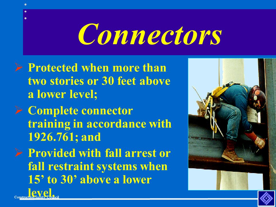 Connectors Protected when more than two stories or 30 feet above a lower level; Complete connector training in accordance with 1926.761; and.