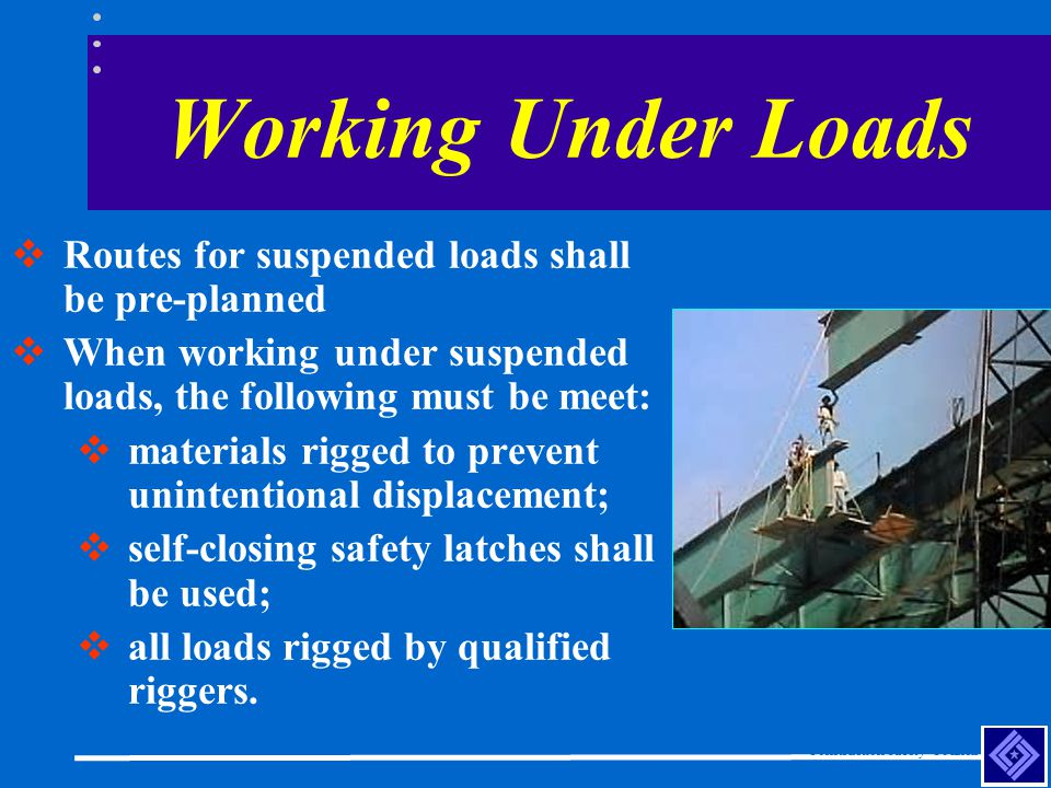 Working Under Loads Routes for suspended loads shall be pre-planned