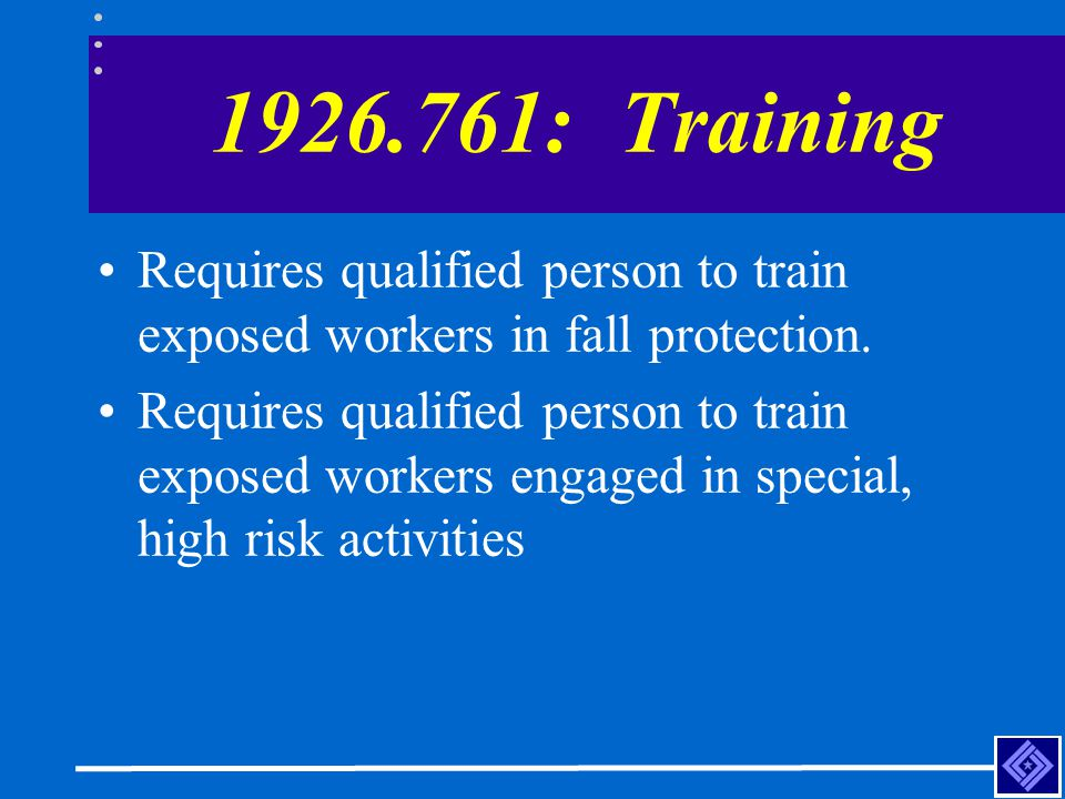 1926.761: Training Requires qualified person to train exposed workers in fall protection.