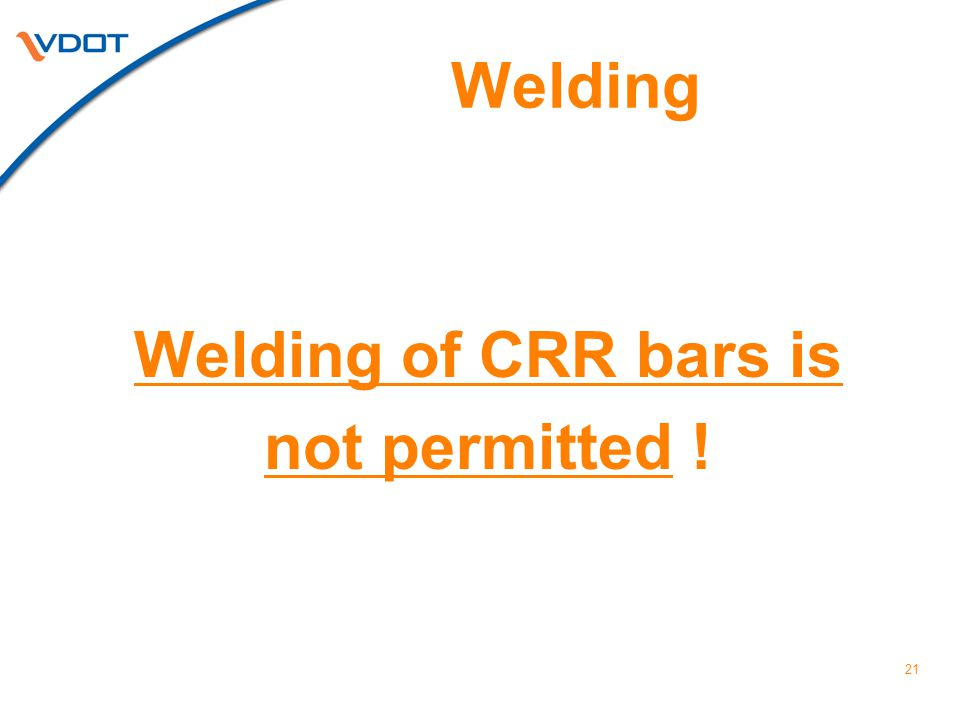 Welding Welding of CRR bars is not permitted !