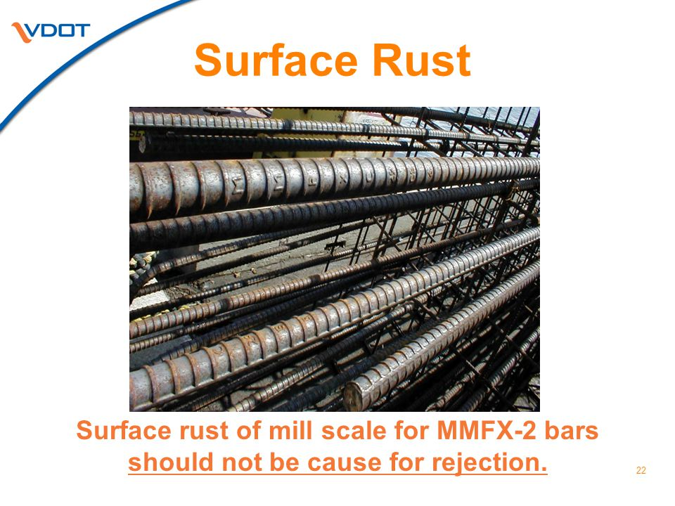 Surface Rust Surface rust of mill scale for MMFX-2 bars should not be cause for rejection.