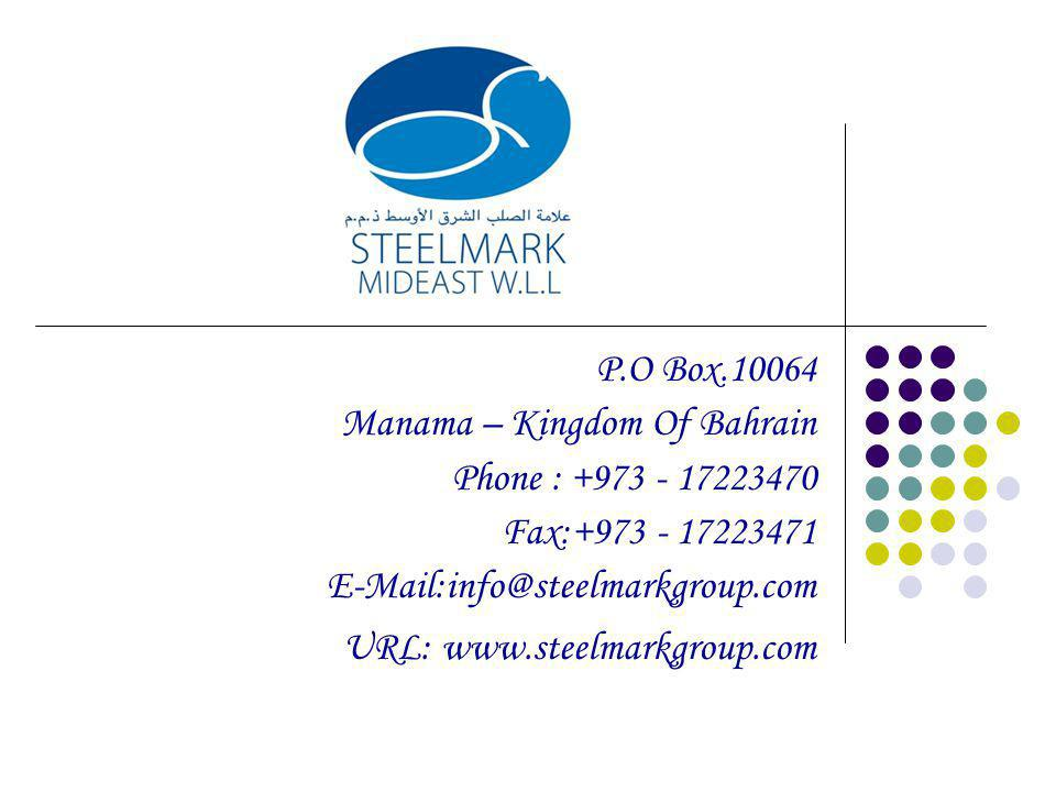 P.O Box.10064 Manama – Kingdom Of Bahrain. Phone : +973 - 17223470. Fax:+973 - 17223471. E-Mail:info@steelmarkgroup.com.