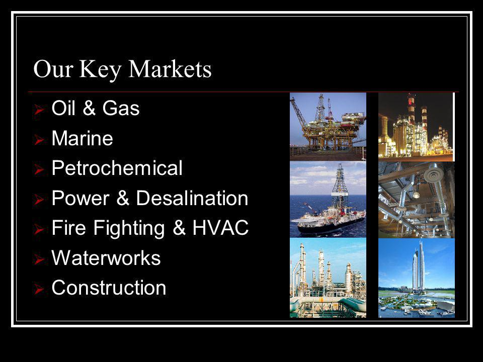 Our Key Markets Oil & Gas Marine Petrochemical Power & Desalination