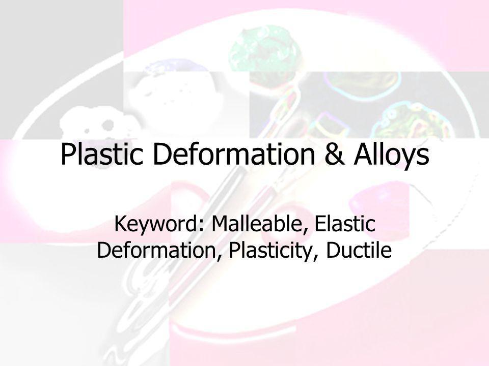 Plastic Deformation & Alloys