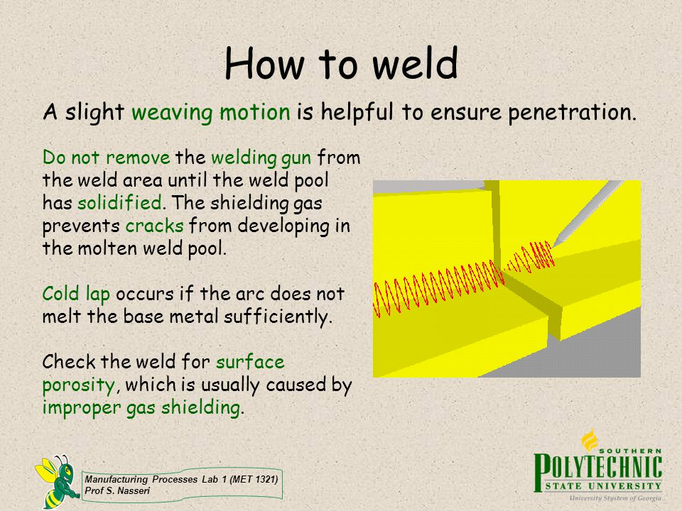 How to weld A slight weaving motion is helpful to ensure penetration.