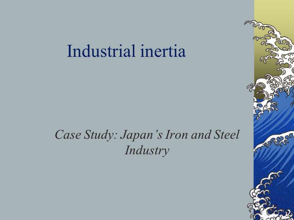 Case Study: Japan's Iron and Steel Industry