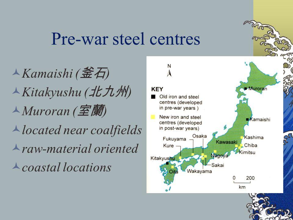 Pre-war steel centres Kamaishi (釜石) Kitakyushu (北九州) Muroran (室蘭)