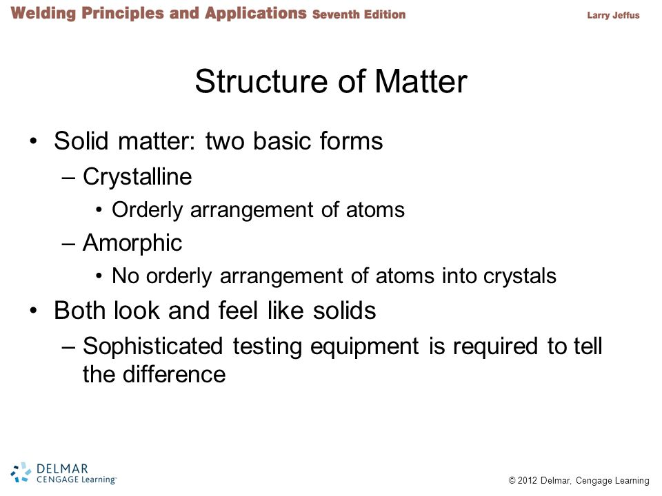 Structure of Matter Solid matter: two basic forms