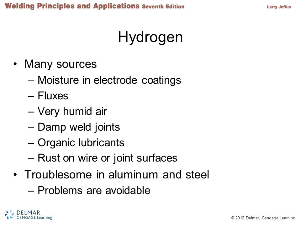 Hydrogen Many sources Troublesome in aluminum and steel