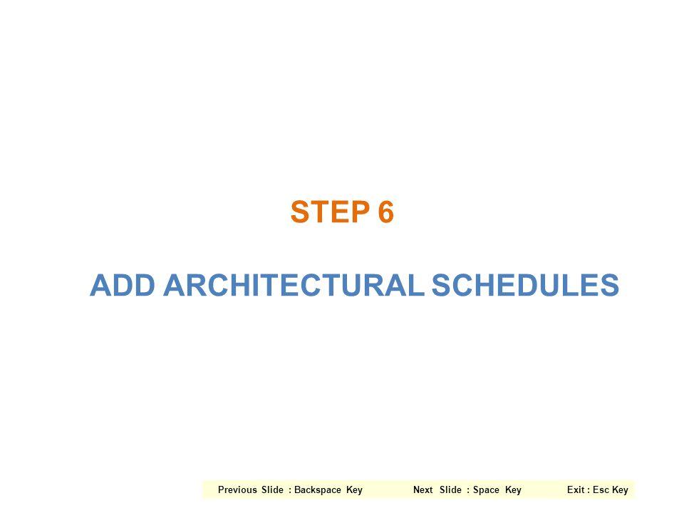 STEP 6 ADD ARCHITECTURAL SCHEDULES