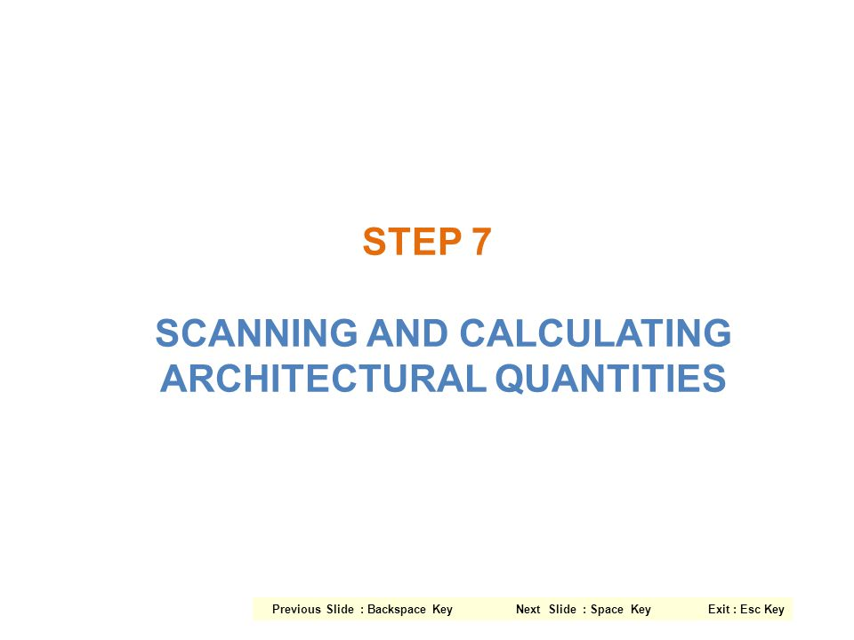 STEP 7 SCANNING AND CALCULATING ARCHITECTURAL QUANTITIES