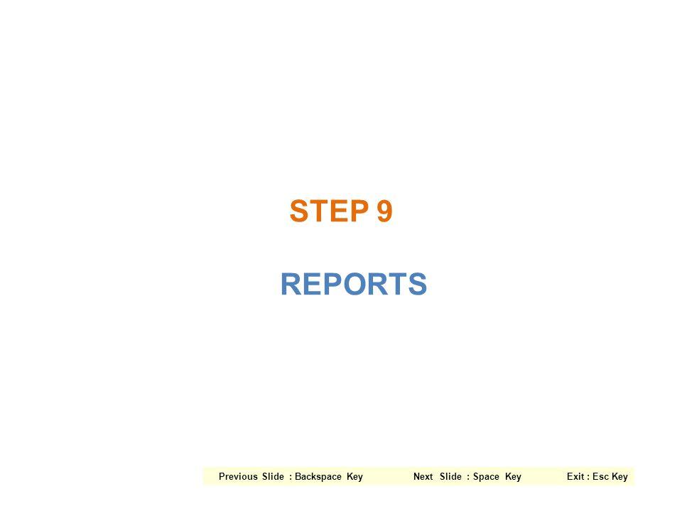 STEP 9 REPORTS Previous Slide : Backspace Key Next Slide : Space Key Exit : Esc Key.