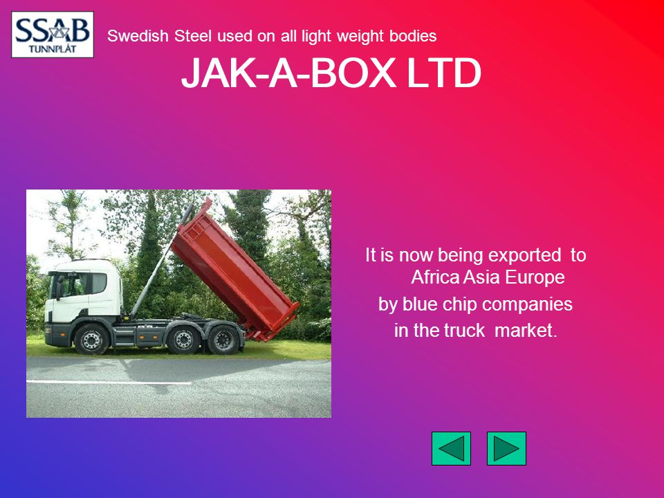 JAK-A-BOX LTD It is now being exported to Africa Asia Europe