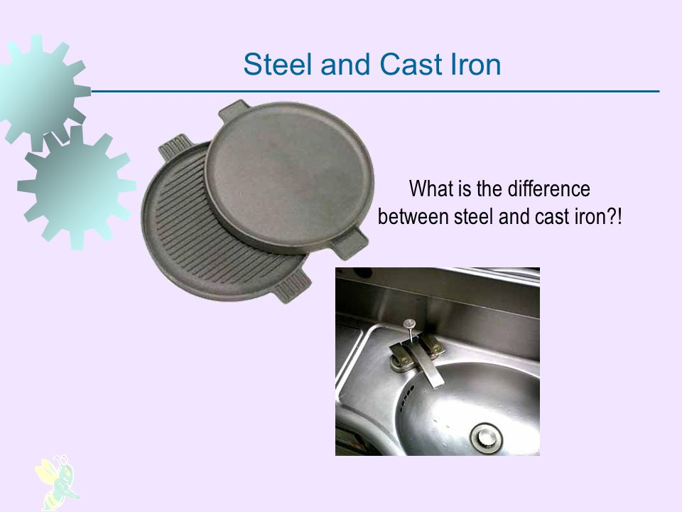 What is the difference between steel and cast iron !