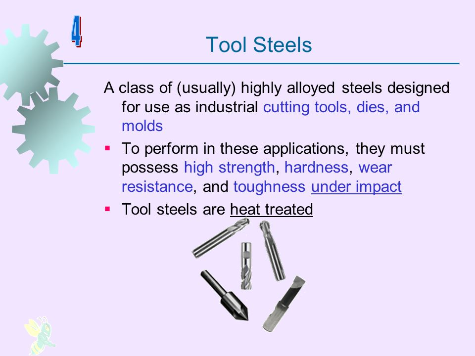 Tool Steels 4. A class of (usually) highly alloyed steels designed for use as industrial cutting tools, dies, and molds.