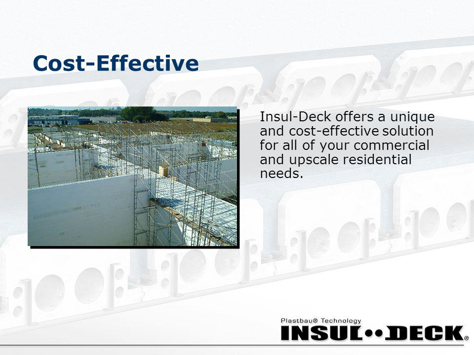 Cost-Effective Insul-Deck offers a unique and cost-effective solution for all of your commercial and upscale residential needs.