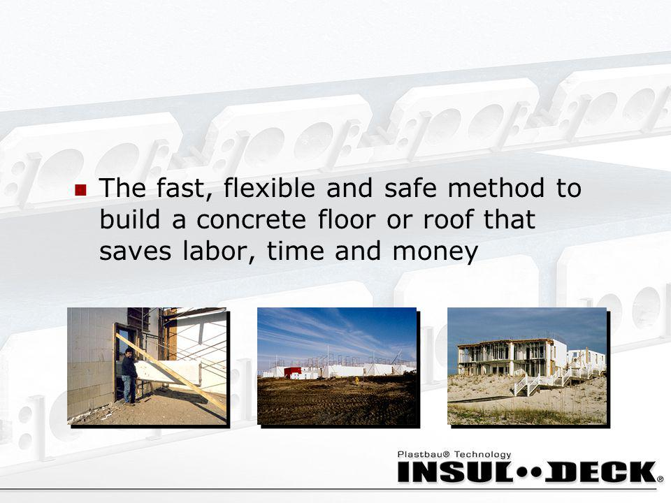The fast, flexible and safe method to build a concrete floor or roof that saves labor, time and money
