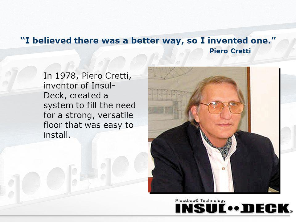I believed there was a better way, so I invented one. Piero Cretti