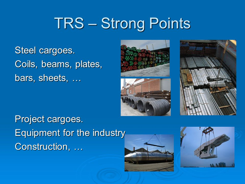 TRS – Strong Points Steel cargoes. Coils, beams, plates,