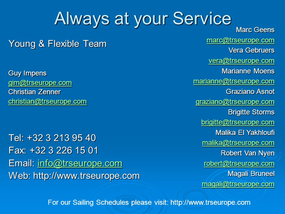 For our Sailing Schedules please visit: http://www.trseurope.com