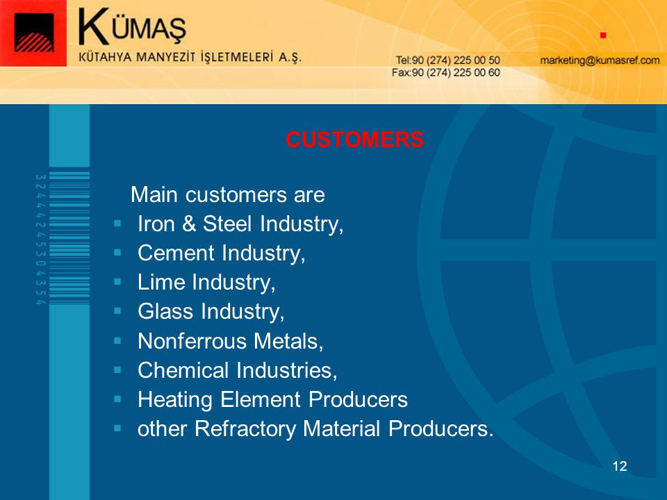 CUSTOMERS Main customers are. Iron & Steel Industry, Cement Industry, Lime Industry, Glass Industry,