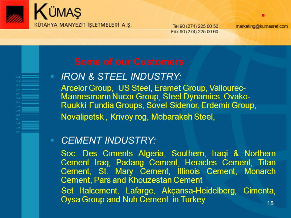 Some of our Customers IRON & STEEL INDUSTRY: CEMENT INDUSTRY: