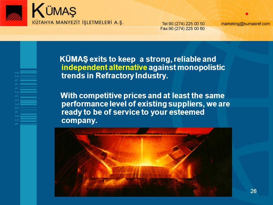 KÜMAŞ exits to keep a strong, reliable and independent alternative against monopolistic trends in Refractory Industry.