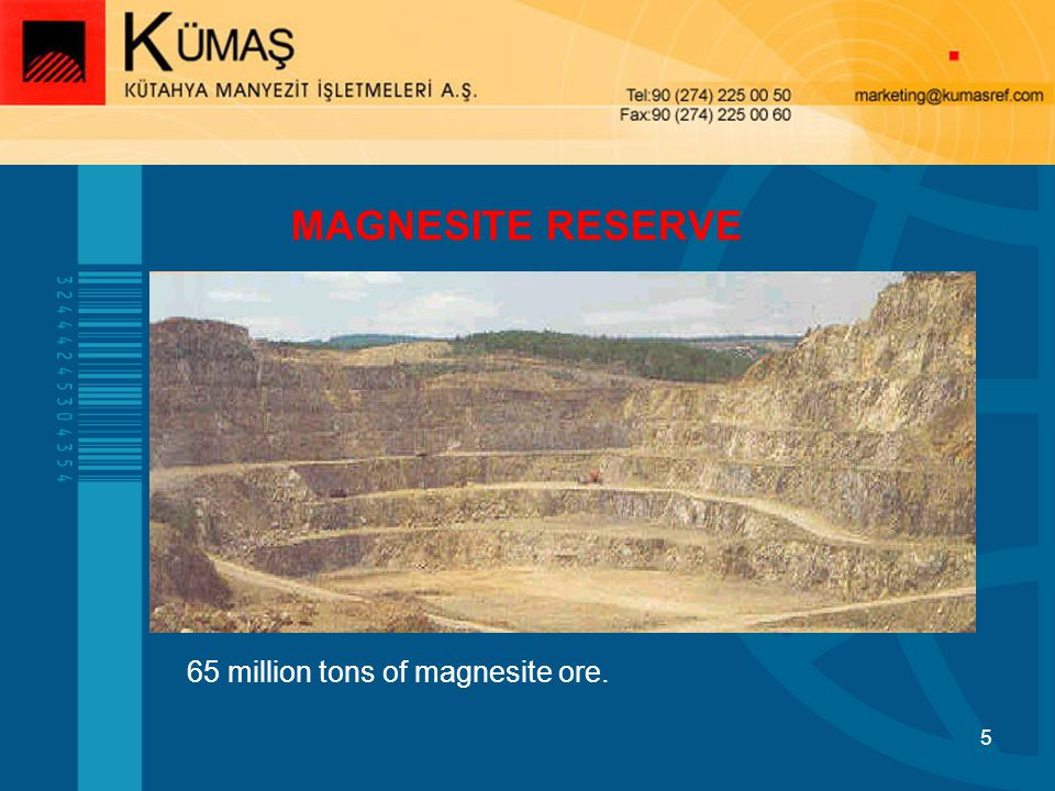 MAGNESITE RESERVE 65 million tons of magnesite ore.
