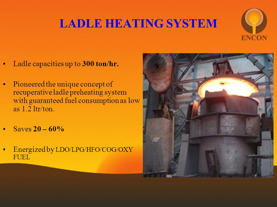 LADLE HEATING SYSTEM Ladle capacities up to 300 ton/hr.
