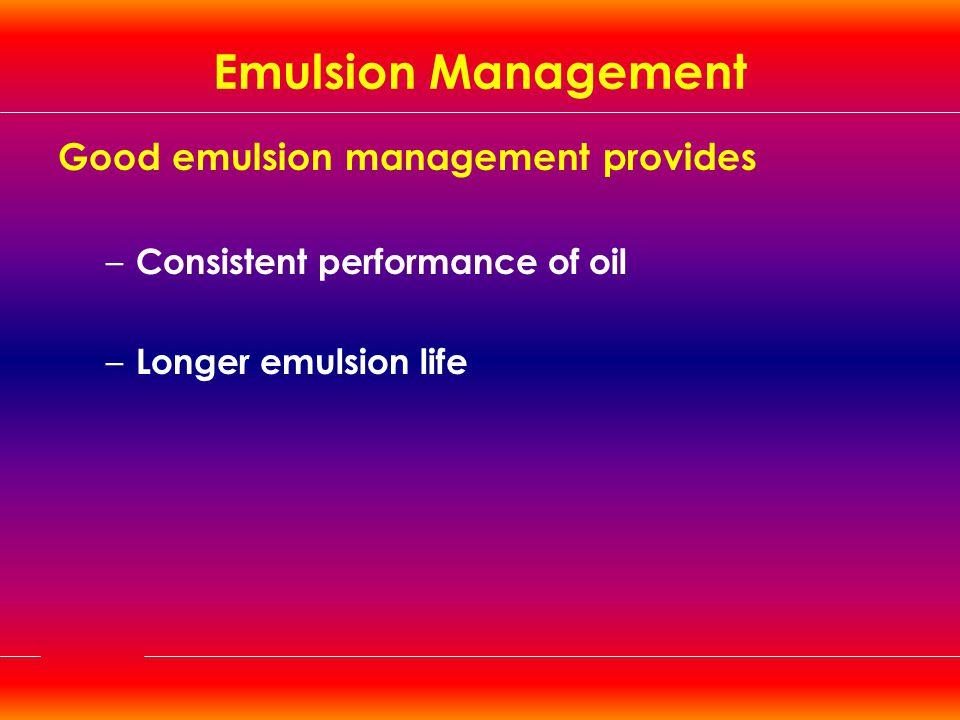 Emulsion Management Good emulsion management provides