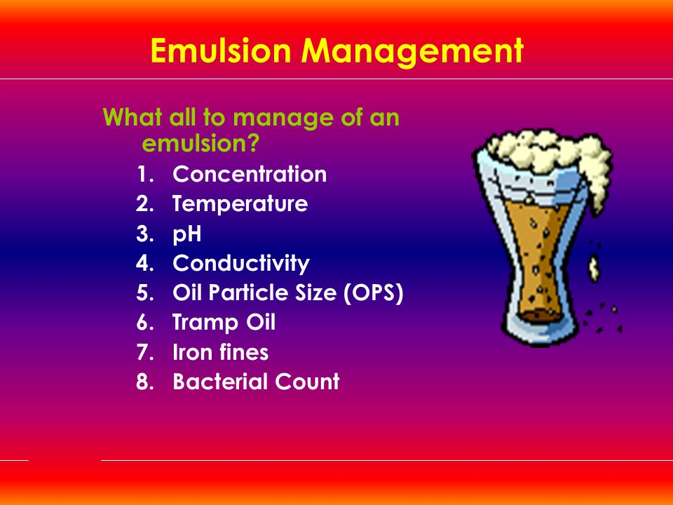 Emulsion Management What all to manage of an emulsion Concentration