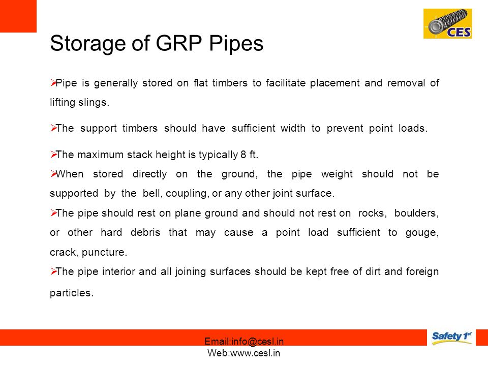 Storage of GRP Pipes Pipe is generally stored on flat timbers to facilitate placement and removal of lifting slings.