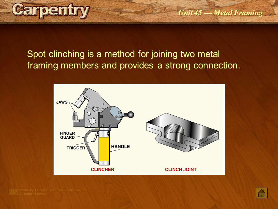 Spot clinching is a method for joining two metal framing members and provides a strong connection.