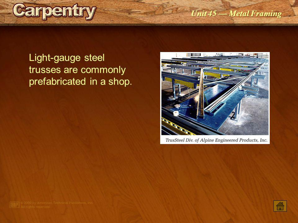 Light-gauge steel trusses are commonly prefabricated in a shop.