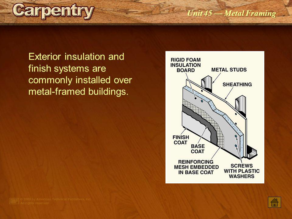 Exterior insulation and finish systems are commonly installed over metal-framed buildings.