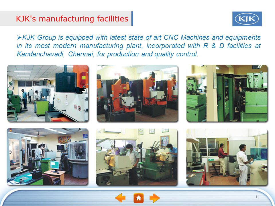 KJK Group is equipped with latest state of art CNC Machines and equipments in its most modern manufacturing plant, incorporated with R & D facilities at Kandanchavadi, Chennai, for production and quality control.