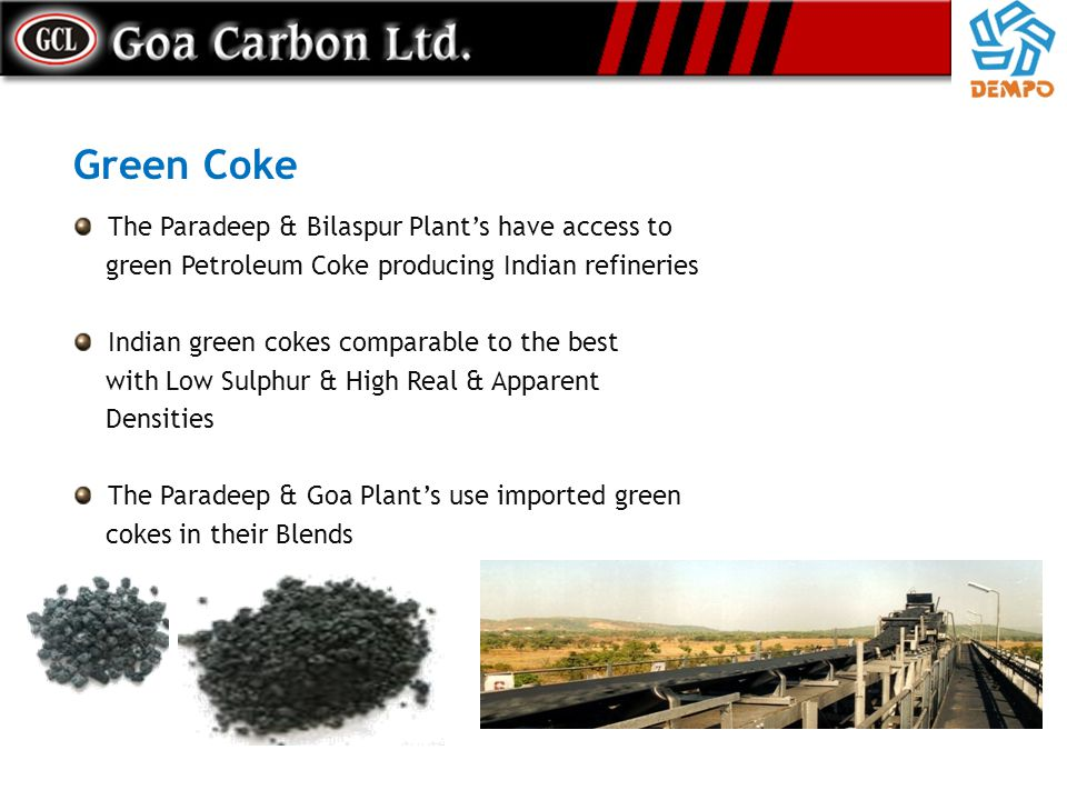 Green Coke The Paradeep & Bilaspur Plant's have access to
