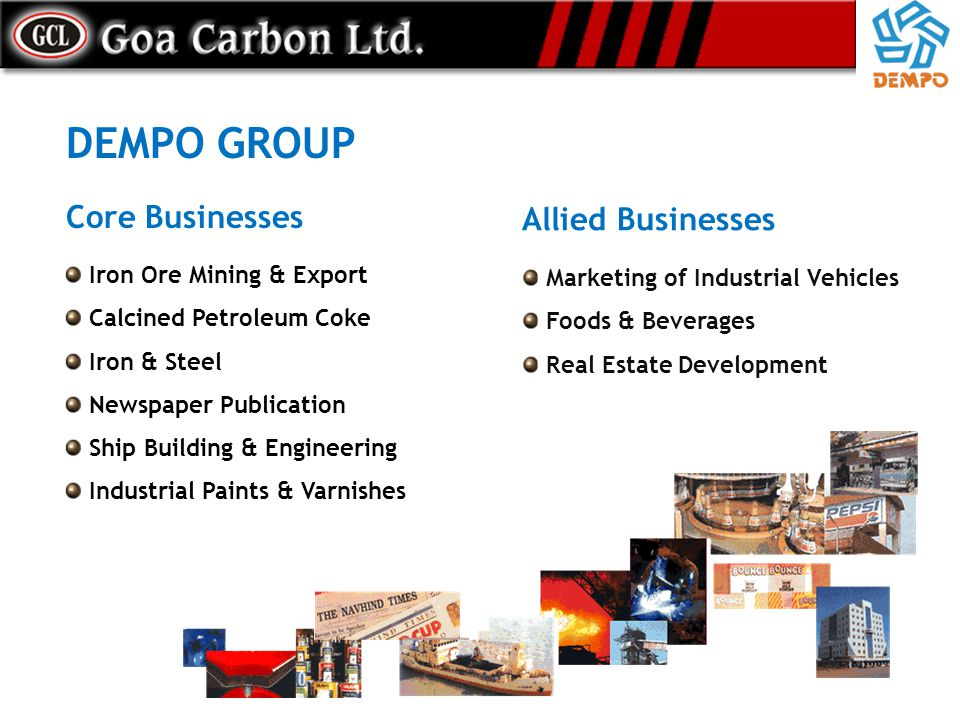 DEMPO GROUP Core Businesses Allied Businesses Iron Ore Mining & Export