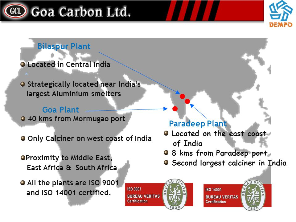 Bilaspur Plant Goa Plant Paradeep Plant Located in Central India