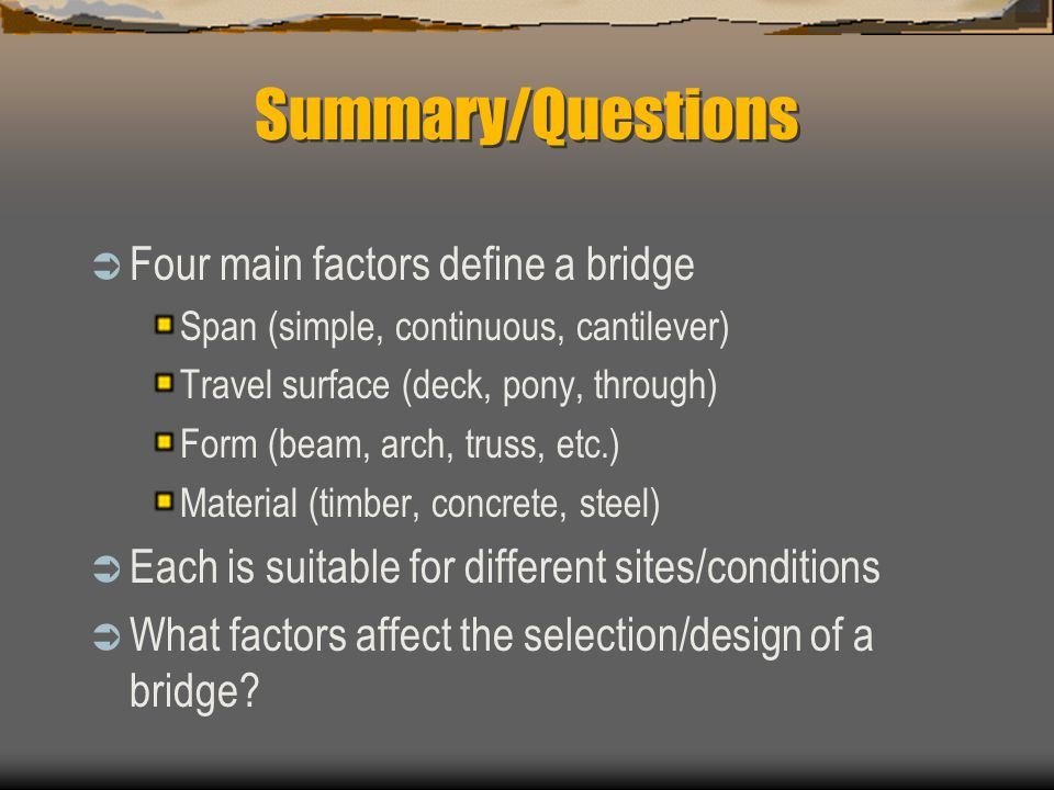 Summary/Questions Four main factors define a bridge