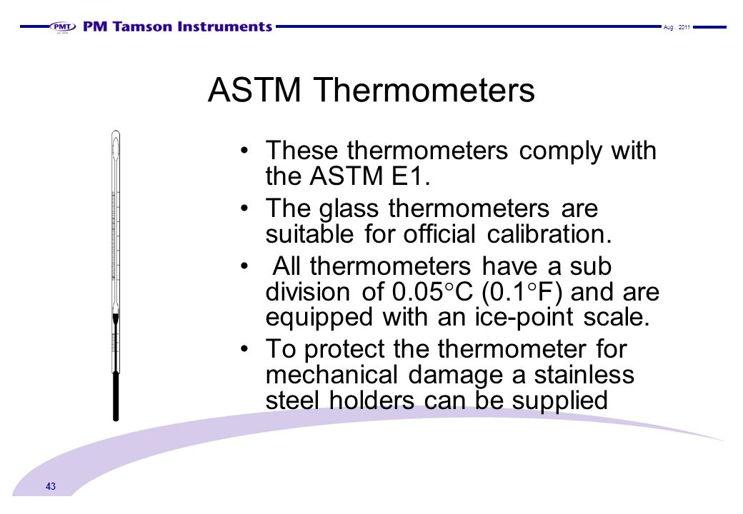 ASTM Thermometers These thermometers comply with the ASTM E1.