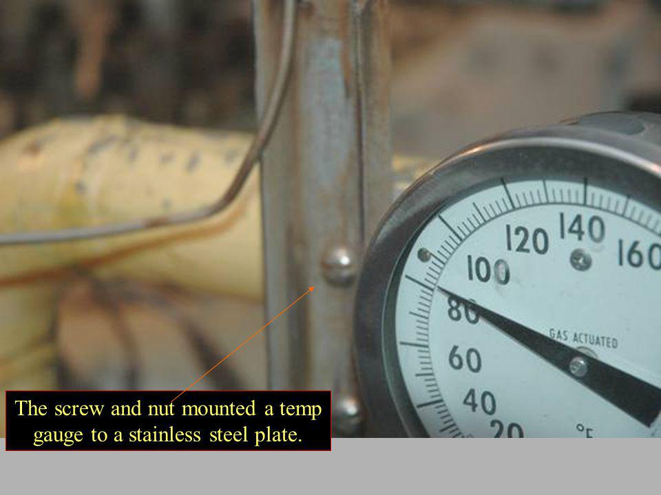 The screw and nut mounted a temp gauge to a stainless steel plate.