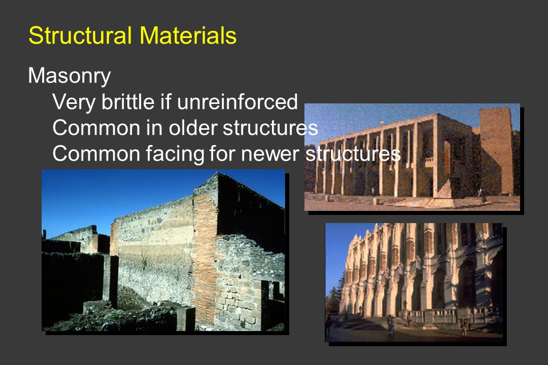 Structural Materials Masonry Very brittle if unreinforced